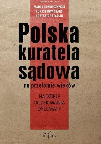 Okładka książki Polska kuratela sądowa na przełomie wieków: nadzieje, oczekiwania, dylematy