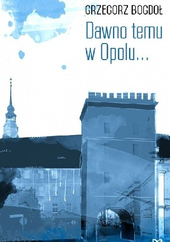 Okładka książki Dawno temu w Opolu...