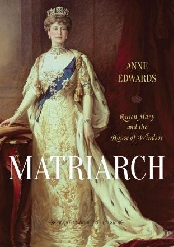 Okładka książki Matriarch: Queen Mary and the House of Windsor