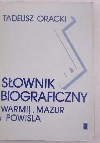 Okładka książki Słownik Biograficzny Warmii, Mazur i Powiśla XIX i XX wieku (do 1945 roku)