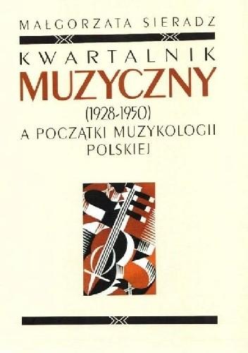 Okładka książki Kwartalnik Muzyczny (1928-1950) a początki muzykologii polskiej