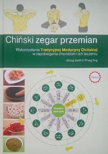 Okładka książki Chiński zegar przemian. Wykorzystanie Tradycyjnej Medycyny Chińskiej w zapobieganiu chorobom i ich leczeniu.