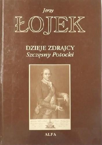 Okładka książki Dzieje zdrajcy. Szczęsny Potocki