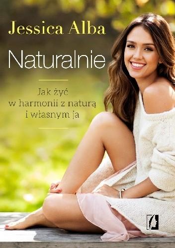 Okładka książki Naturalnie. Jak żyć w harmonii z naturą i własnym ja