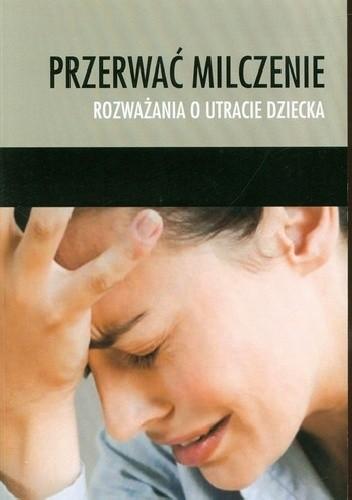 Okładka książki Przerwać milczenie. Rozważania o utracie dziecka