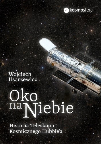 Okładka książki Oko na niebie. Historia Teleskopu Kosmicznego Hubble'a