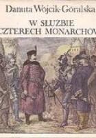W służbie czterech monarchów. Opowieść o Janie Zamoyskim