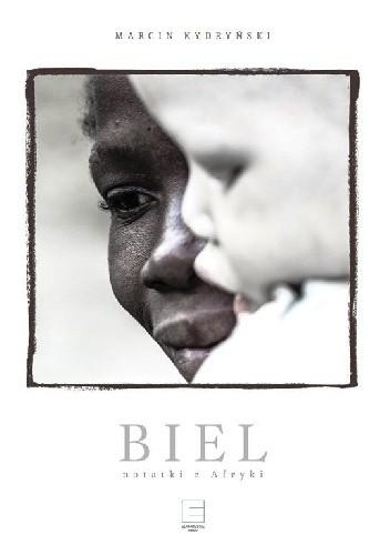 Okładka książki Biel. Notatki z Afryki