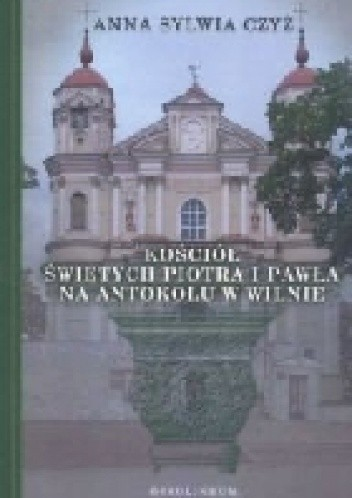 Okładka książki Kościół Świętych Piotra i Pawła na Antokolu w Wilnie