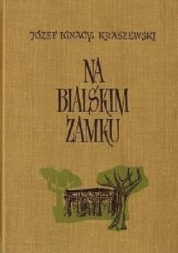 Okładka książki Na bialskim zamku. Powieść historyczna z czasów Augusta III
