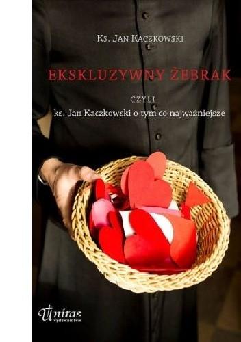 Okładka książki Ekskluzywny żebrak czyli ks. Jan Kaczkowski o tym, co najważniejsze