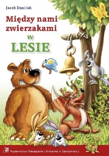 Okładka książki Między nami zwierzakami w lesie