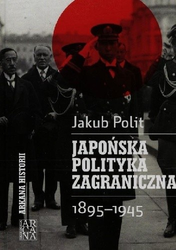 Okładka książki Japońska polityka zagraniczna 1895-1945