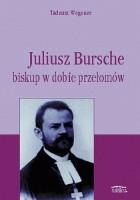 Juliusz Bursche. Biskup w dobie przełomu