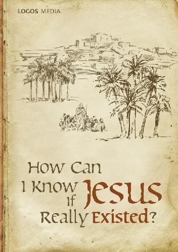 Okładka książki How Can I Know if Jesus Really Existed