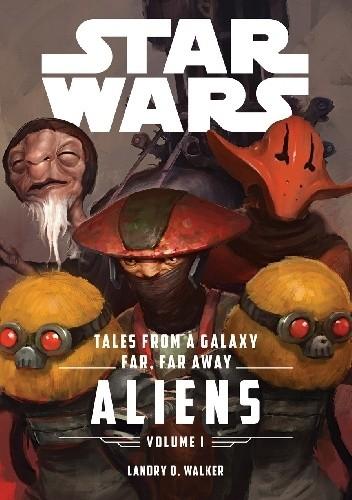 Okładka książki Star Wars Tales From a Galaxy Far, Far Away Volume I: Aliens