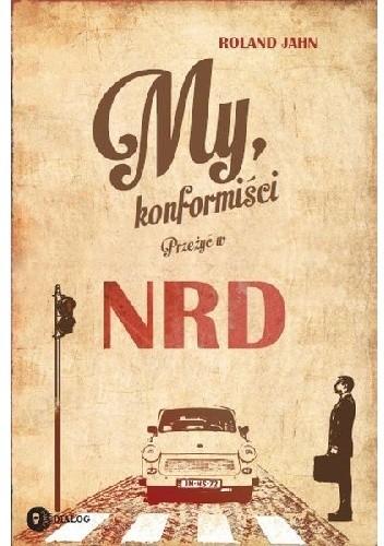 Okładka książki My, konformiści. Przeżyć w NRD