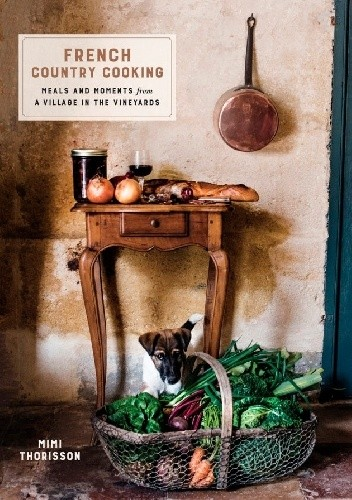 Okładka książki French Country Cooking. Meals and Moments from a Village in the Vineyards