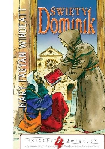 Okładka książki Święty Dominik. Kaznodzieja różańcowy i założyciel zakonu dominikanów