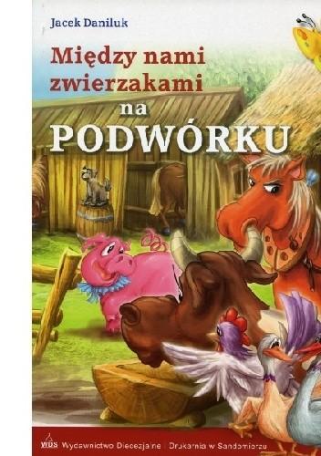 Okładka książki Między nami zwierzakami na podwórku