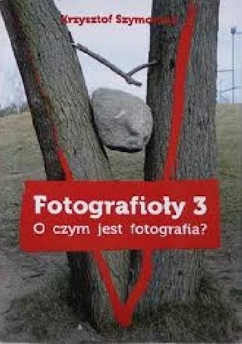 """Okładka książki Fotografioły 3 """"O czym jest fotografia?"""""""