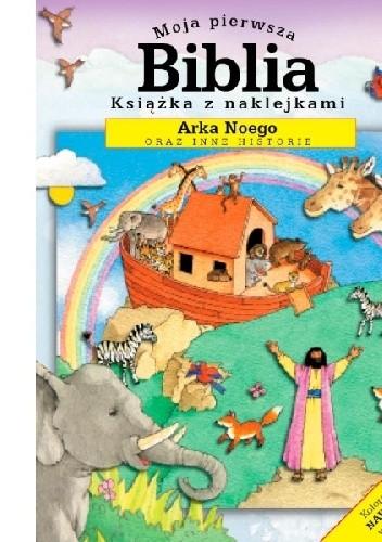 Okładka książki Moja pierwsza Biblia. Arka Noego oraz inne historie