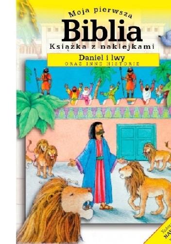 Okładka książki Moja pierwsza Biblia. Daniel i lwy oraz inne historie