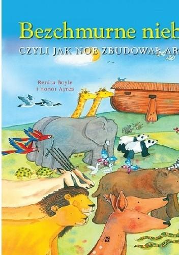 Okładka książki Bezchmurne niebo czyli jak Noe zbudował arkę