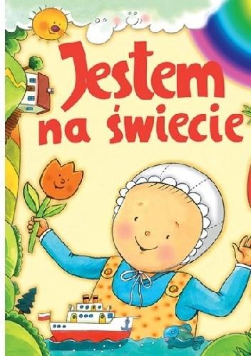 Okładka książki Jestem na świecie. Moja pierwsza książeczka z dzieciństwa