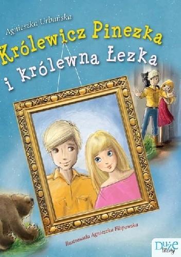 Okładka książki Królewicz Pinezka i królewna Łezka