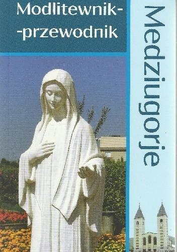 Okładka książki Medziugorje. Modlitewnik-przewodnik