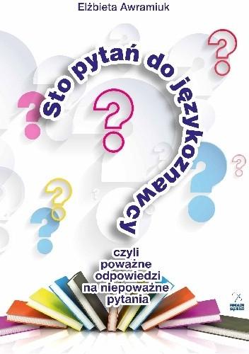 Okładka książki Sto pytań do językoznawcy, czyli poważne odpowiedzi na niepoważne pytania