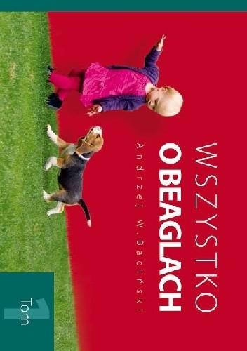 Okładka książki Wszystko o beaglach T. 1