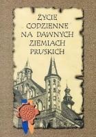 Życie codzienne na dawnych ziemiach pruskich. Mieszkańcy ziem pruskich