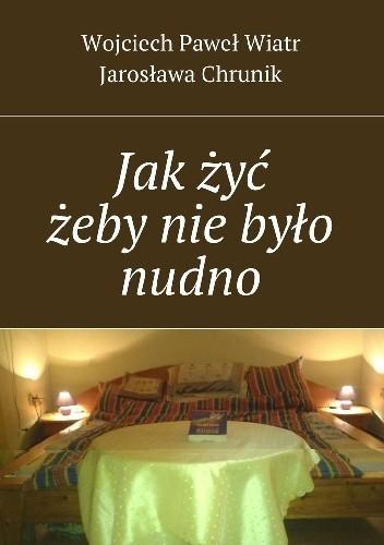 Okładka książki Jak żyć żeby nie było nudno