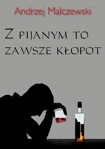 Okładka książki Z pijanym to zawsze kłopot