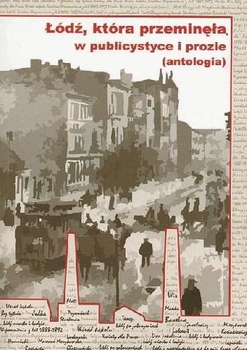 Okładka książki Łódź, która przeminęła w publicystyce i prozie