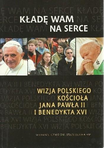 Okładka książki Kładę wam serce. Wizja polskiego Kościoła Jana Pawła II i Benedykta XVI