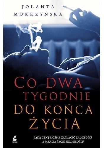 Co dwa tygodnie do końca życia - Jolanta Mokrzyńska
