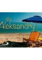 Dla Aleksandry