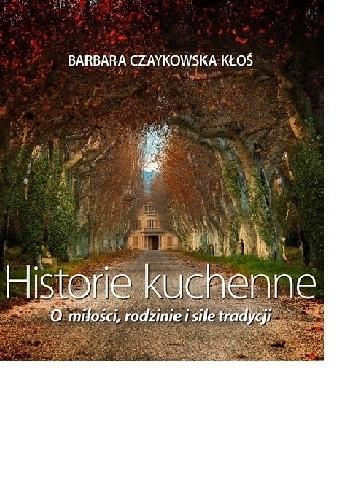 Okładka książki Historie kuchenne. O miłości, rodzinie i sile tradycji