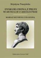 """Dyskurs Diona z Prusy w """"Mowach o królestwie"""". Mariaż retoryki z filozofią"""