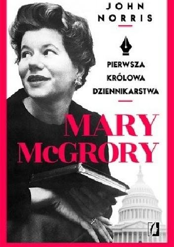 Okładka książki Mary McGrory. Pierwsza królowa dziennikarstwa