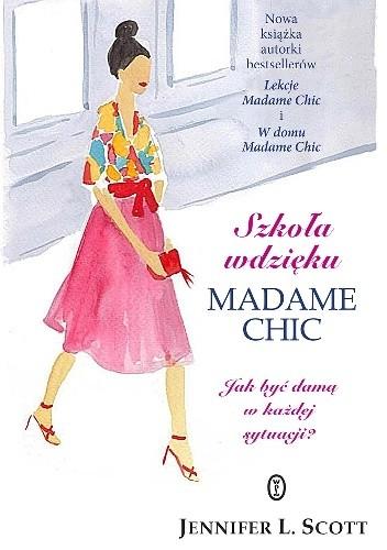 Okładka książki Szkoła wdzięku Madame Chic. Jak być damą w każdej sytuacji?