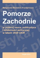 Pomorze Zachodnie w polskiej nauce, publicystyce i działalności politycznej w latach 1919-1939