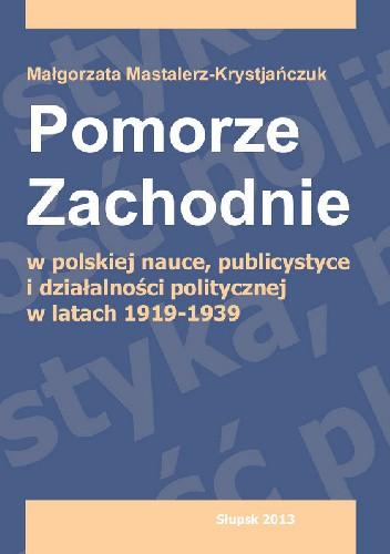 Okładka książki Pomorze Zachodnie w polskiej nauce, publicystyce i działalności politycznej w latach 1919-1939