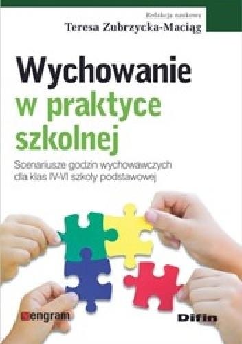 Okładka książki Wychowanie w praktyce szkolnej. Scenariusze godzin wychowawczych dla klas IV-VI szkoły podstawowej