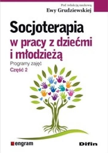 Okładka książki Socjoterapia w pracy z dziećmi i młodzieżą. Programy zajęć. Część 2