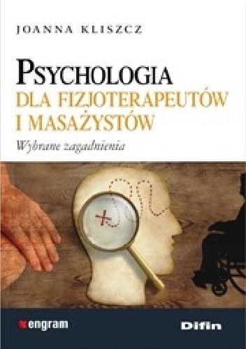 Okładka książki Psychologia dla fizjoterapeutów i masażystów. Wybrane zagadnienia