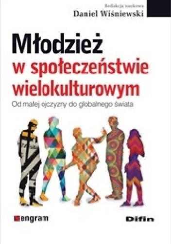 Okładka książki Młodzież w społeczeństwie wielokulturowym. Od małej ojczyzny do globalnego świata